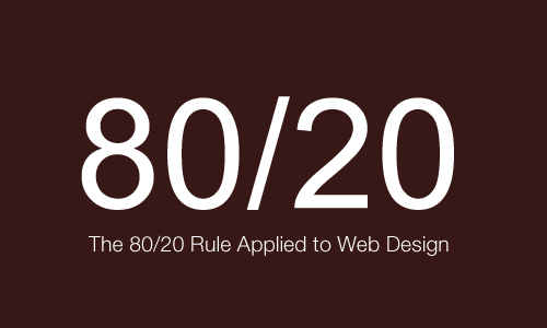 The 80/20 Rule Applied to Web Design