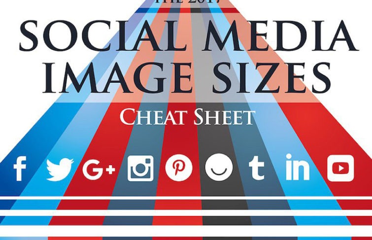 Useful Social Media Image Size Cheat Sheet, 2017 Edition